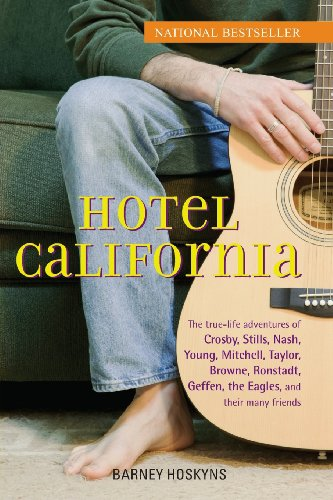 Hotel-California-The-True-Life Adventures-Crosby-Stills-Nash-Young-Mitchell-Taylor-Browne-Ronstadt-Geffen-the_Eagles